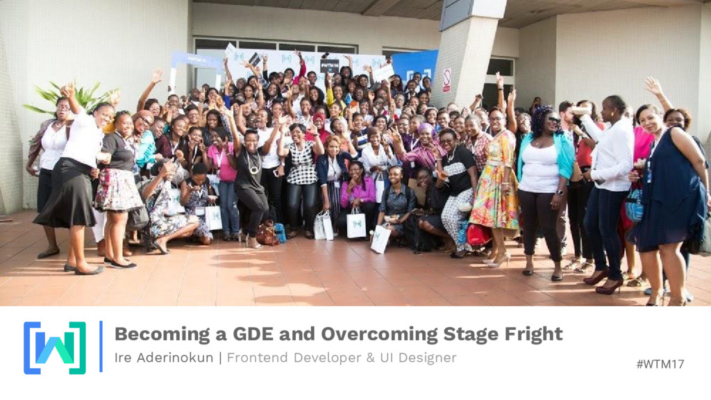 #WTM17 Becoming a GDE and Overcoming Stage Frig...