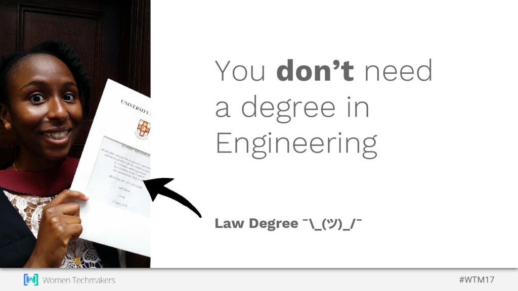 #WTM17 You don't need a degree in Engineering L...