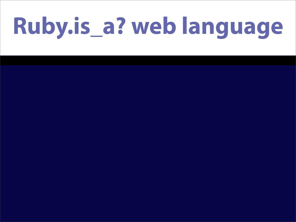 Ruby.is_a? web language