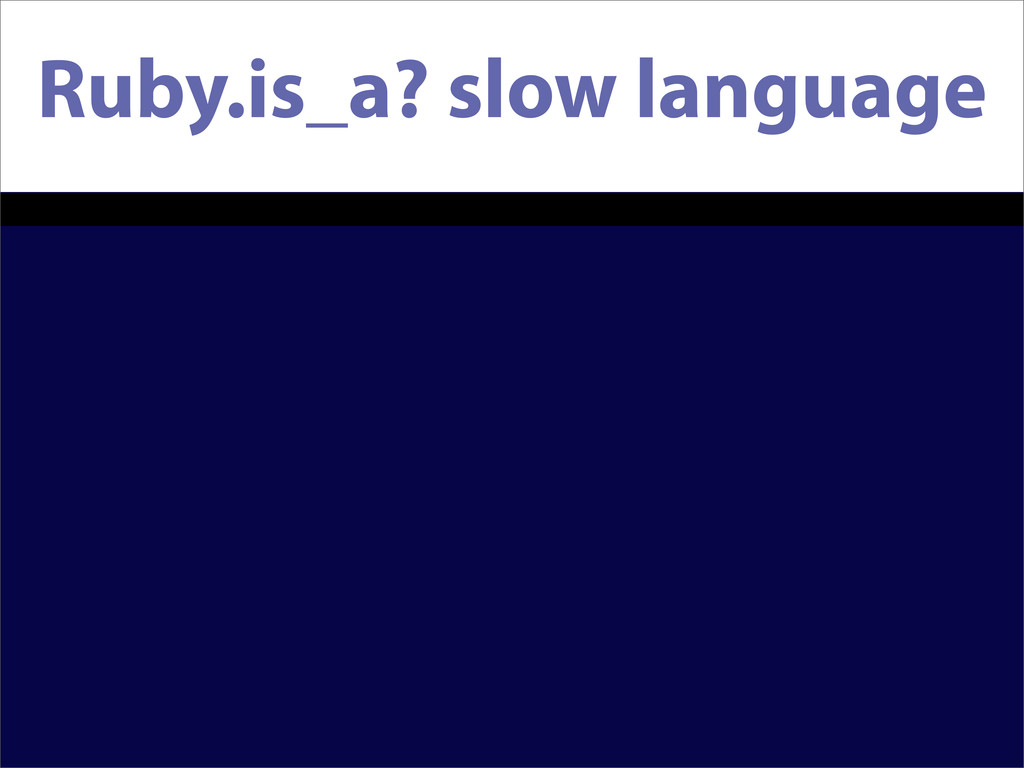 Ruby.is_a? slow language