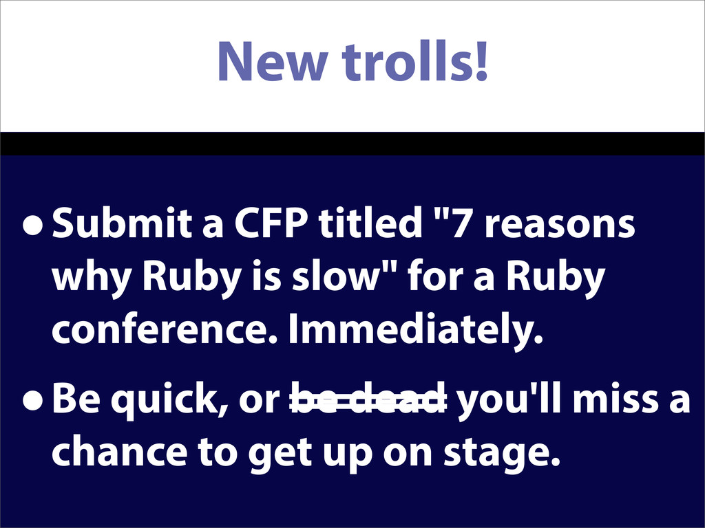 """New trolls! •Submit a CFP titled """"7 reasons why..."""