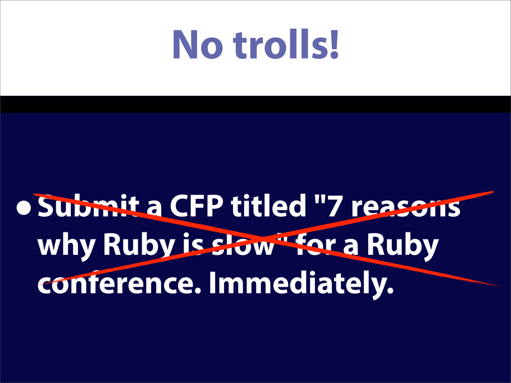 """No trolls! •Submit a CFP titled """"7 reasons why ..."""