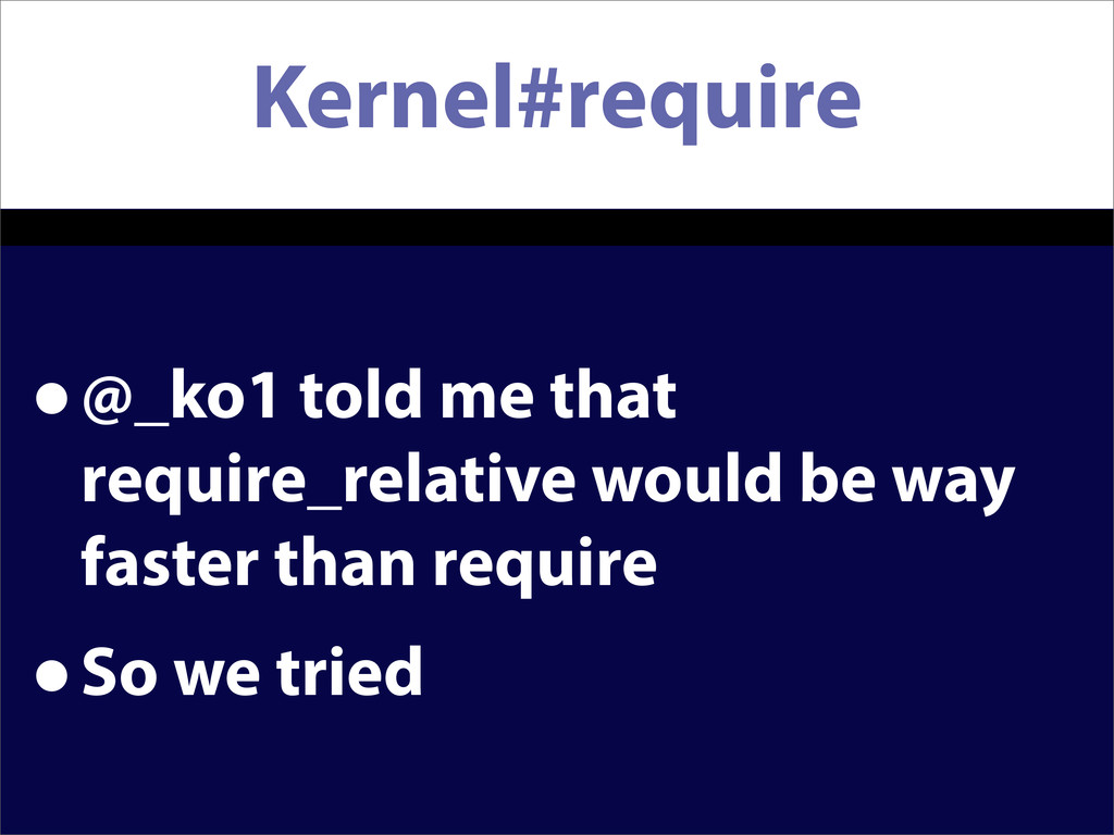 Kernel#require •@_ko1 told me that require_rela...