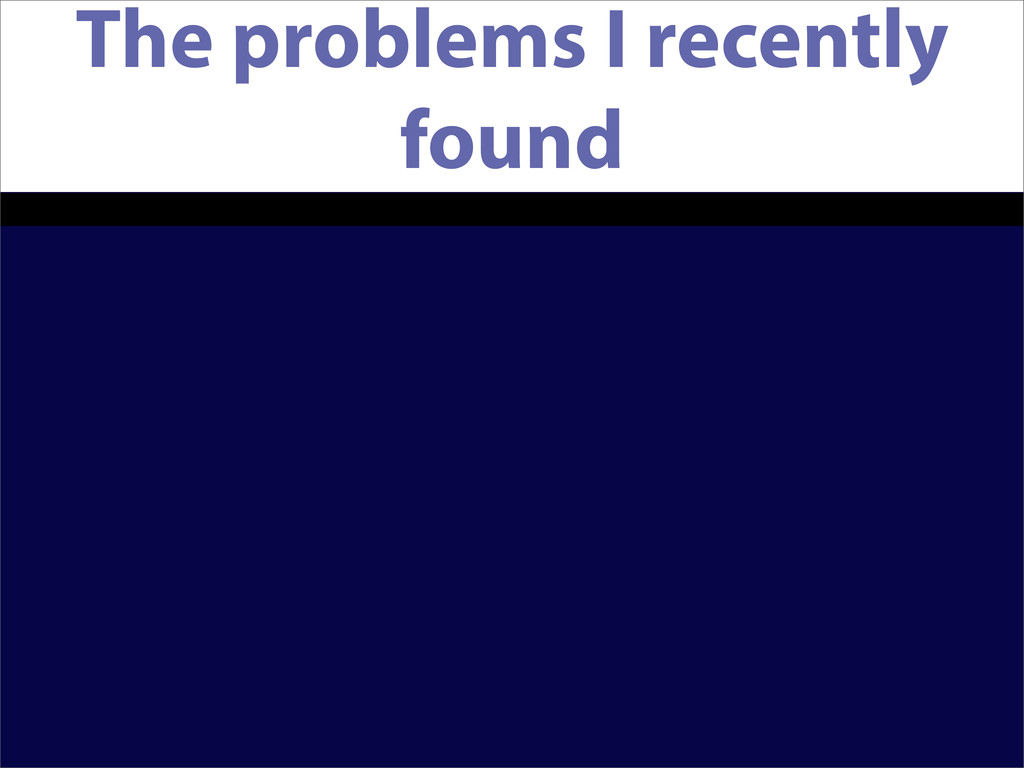 The problems I recently found