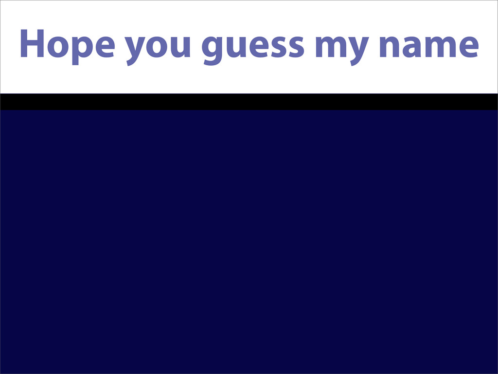 Hope you guess my name