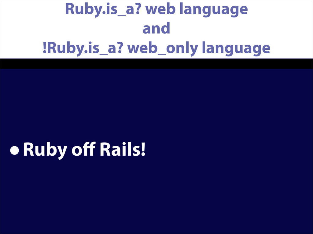Ruby.is_a? web language and !Ruby.is_a? web_onl...