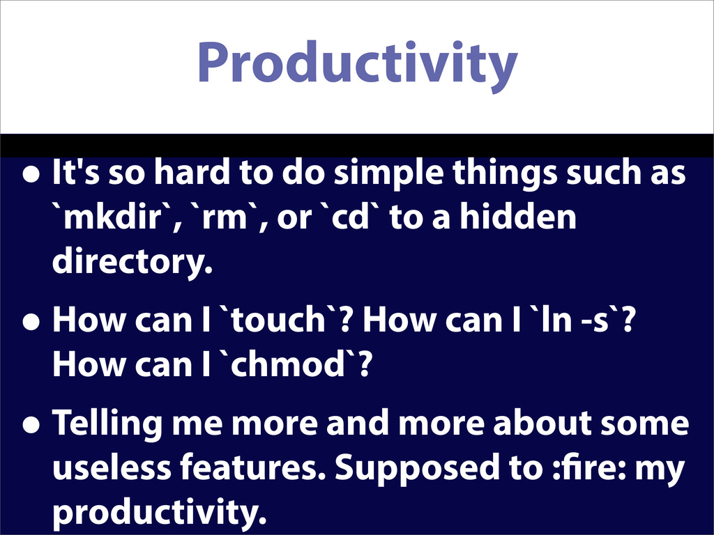 Productivity • It's so hard to do simple things...