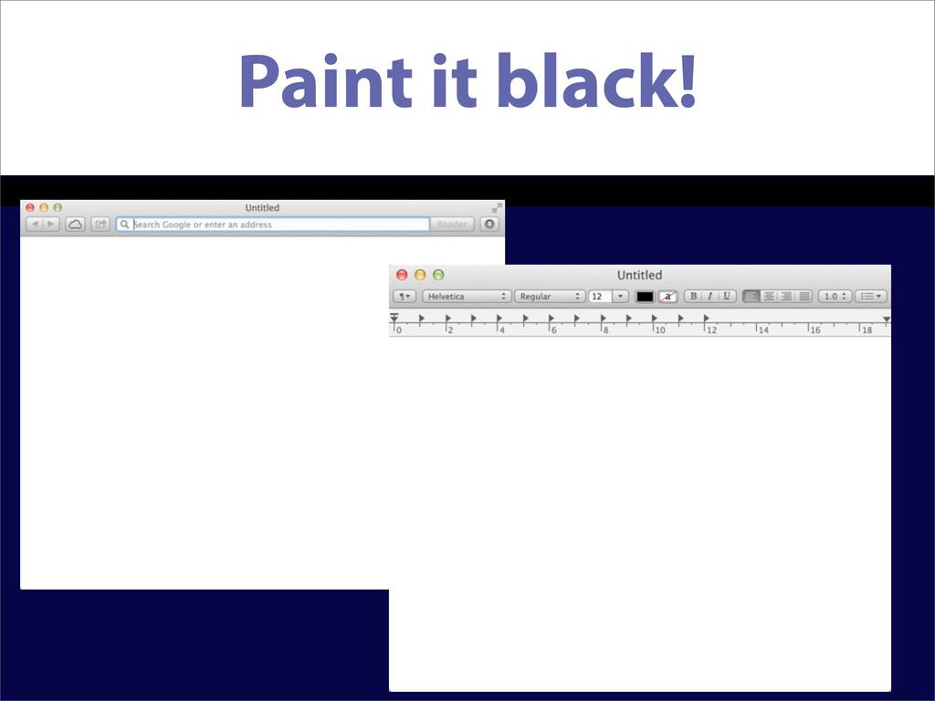 Paint it black!