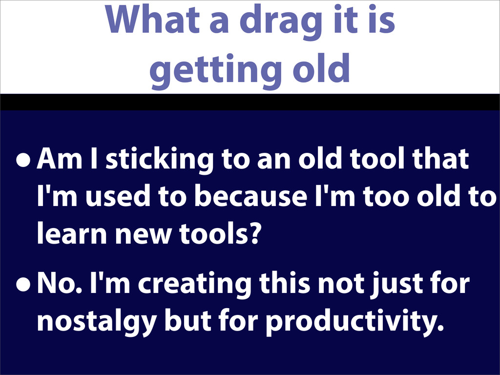 What a drag it is getting old •Am I sticking to...
