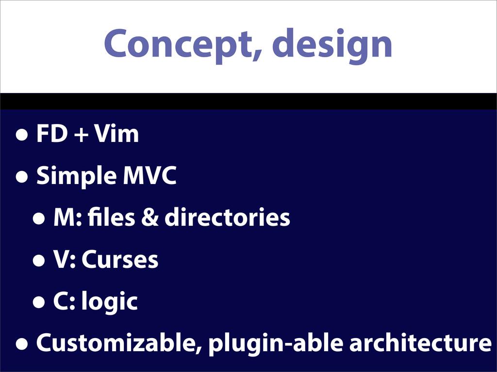 Concept, design •FD + Vim •Simple MVC •M: les &...