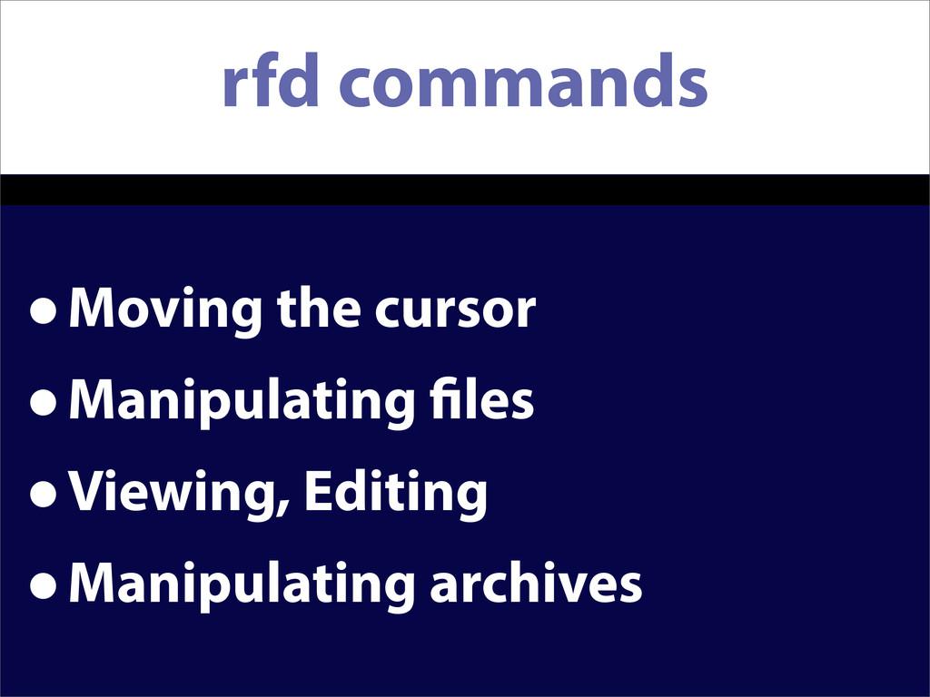 rfd commands •Moving the cursor •Manipulating l...