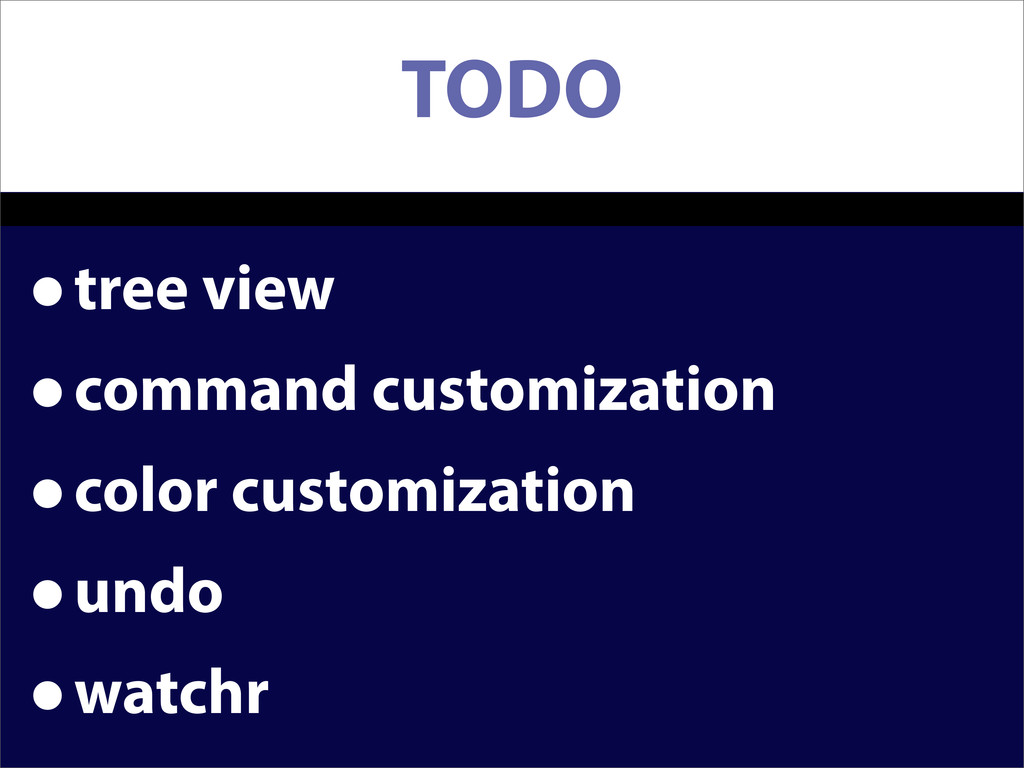 TODO •tree view •command customization •color c...