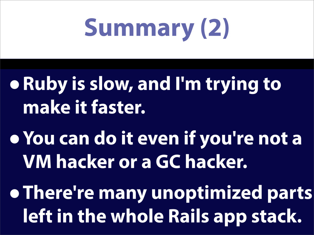 Summary (2) •Ruby is slow, and I'm trying to ma...