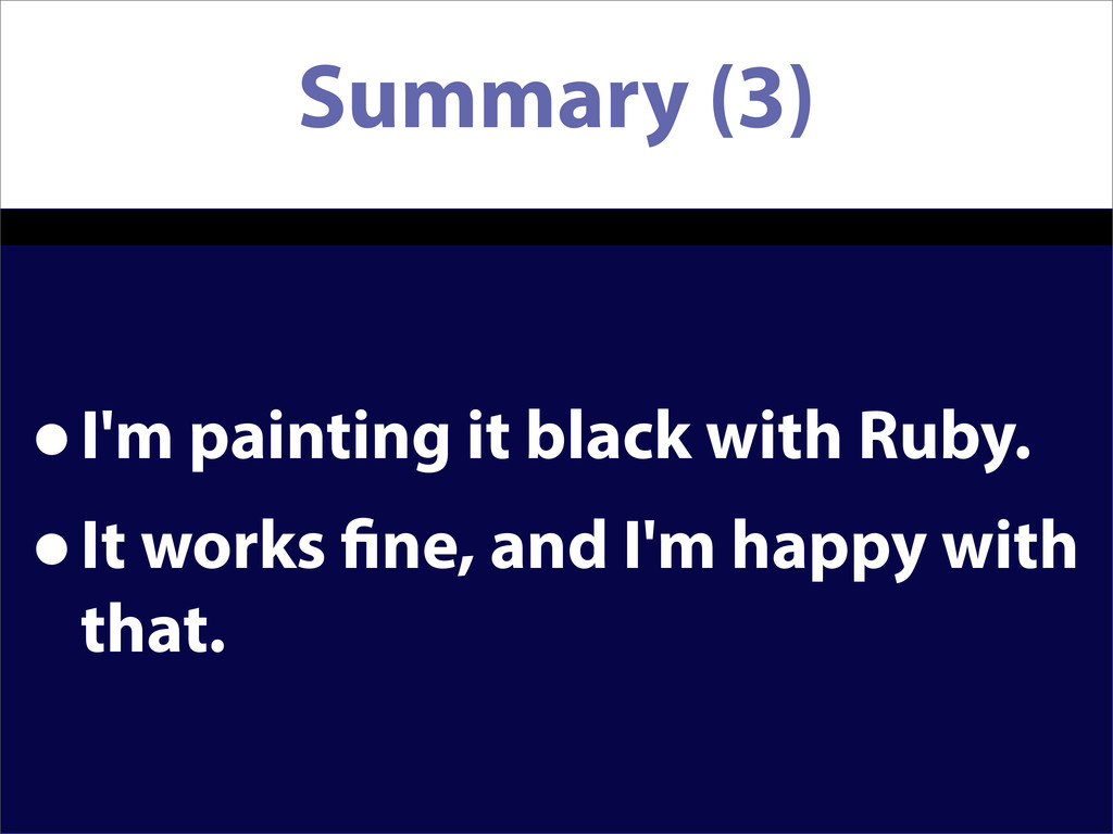 Summary (3) •I'm painting it black with Ruby. •...