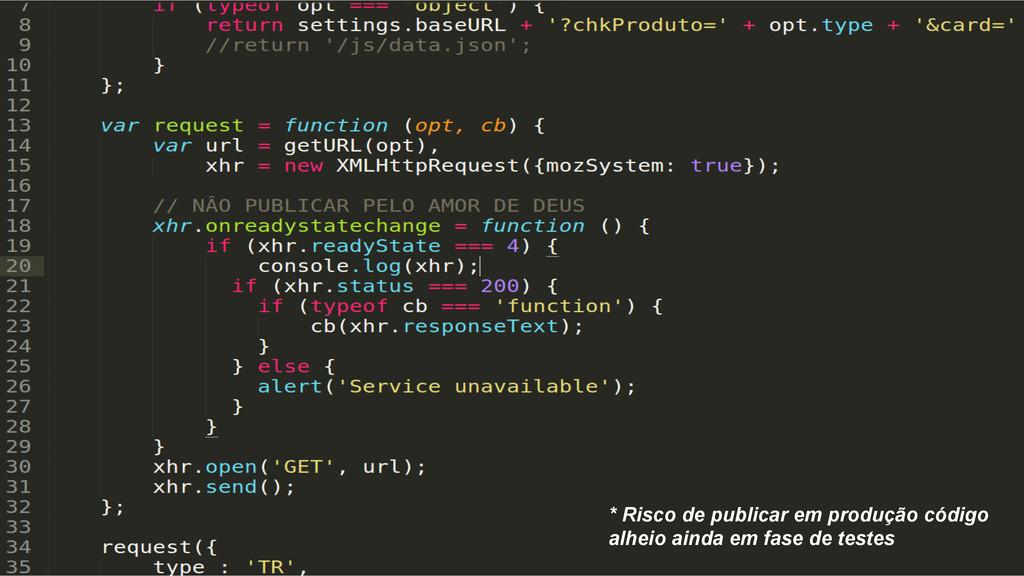 * Risco de publicar em produção código alheio a...