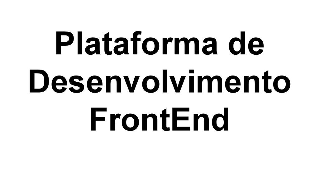 Plataforma de Desenvolvimento FrontEnd