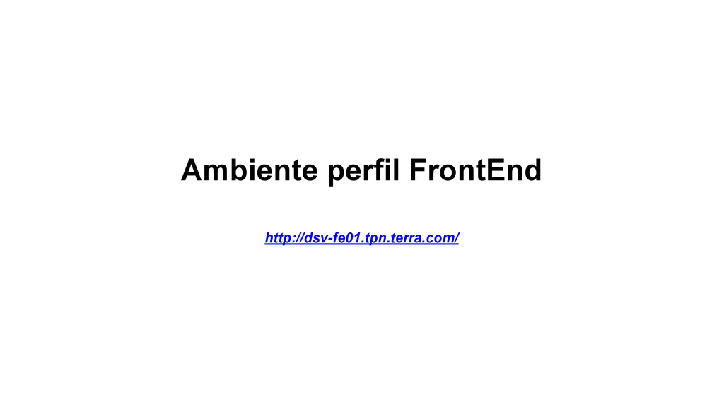 Ambiente perfil FrontEnd http://dsv-fe01.tpn.te...
