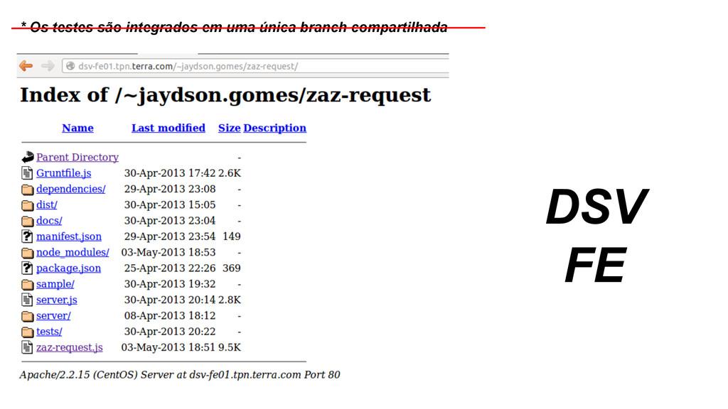 DSV FE * Os testes são integrados em uma única ...
