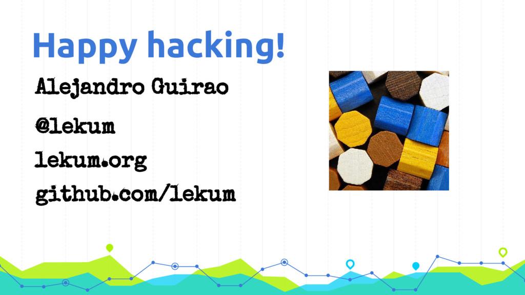 Happy hacking! Alejandro Guirao @lekum lekum.or...