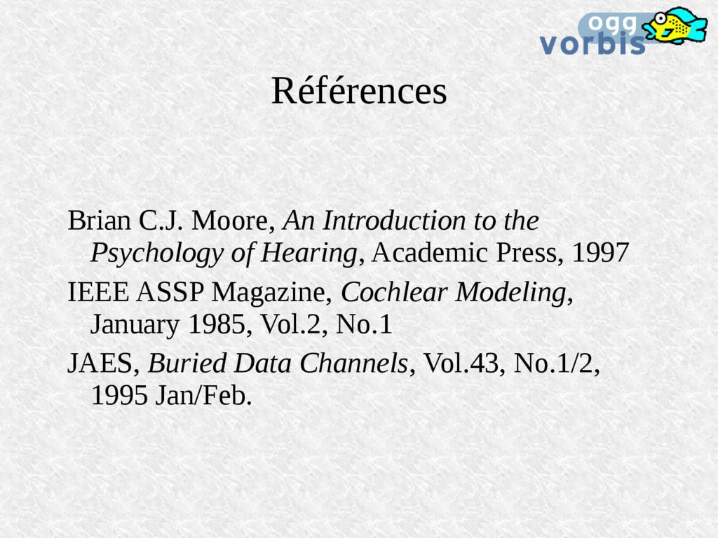 Références Brian C.J. Moore, An Introduction to...