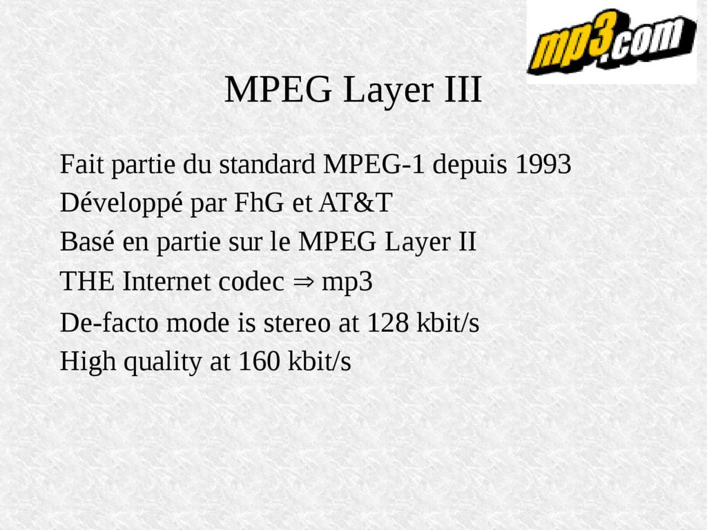 MPEG Layer III Fait partie du standard MPEG-1 d...