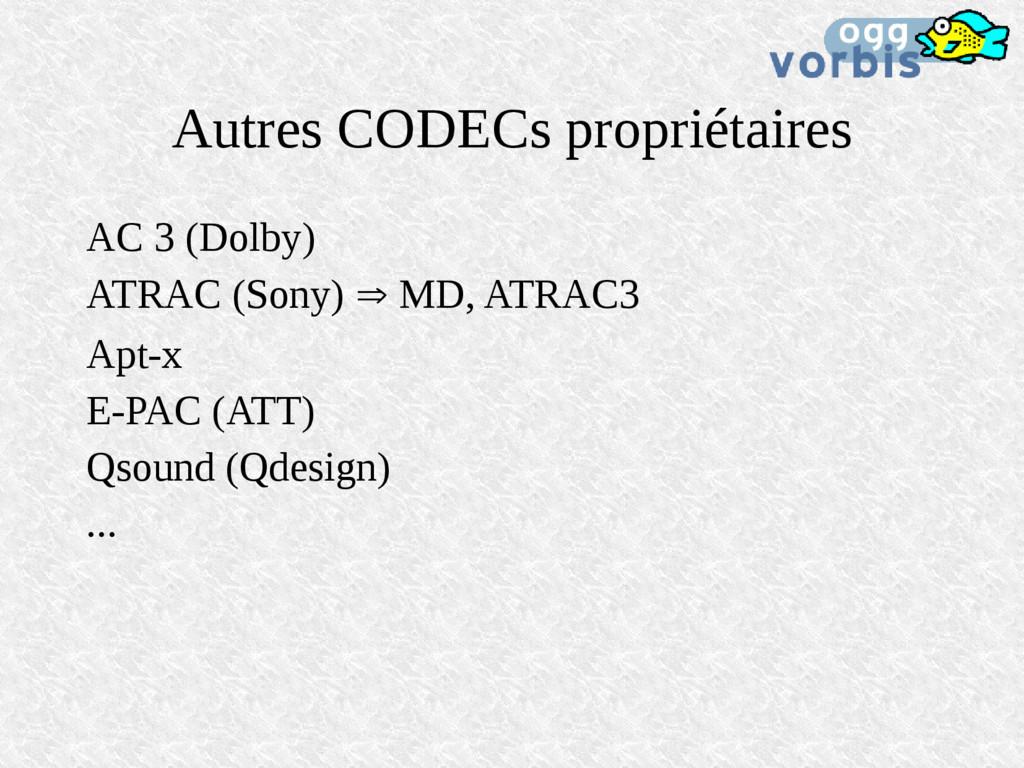 Autres CODECs propriétaires AC 3 (Dolby) ATRAC ...