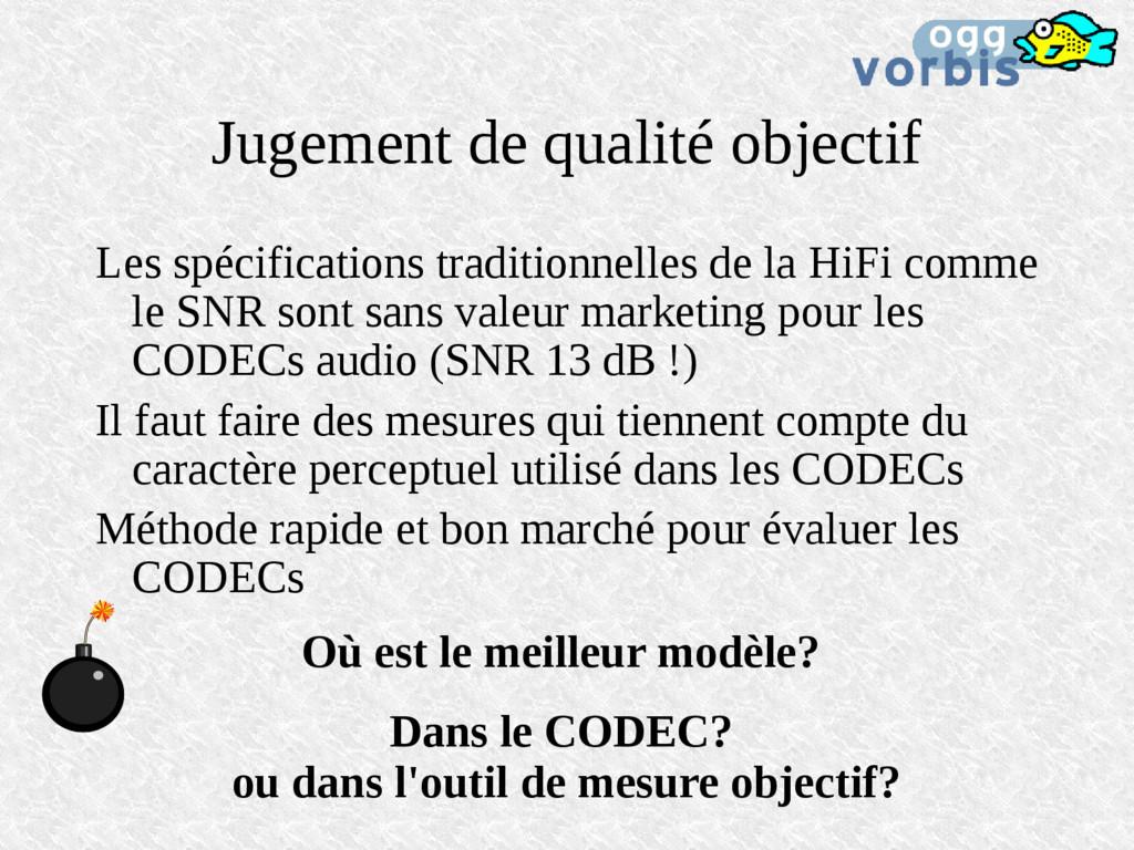 Jugement de qualité objectif Les spécifications...