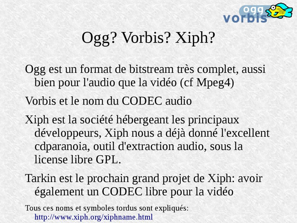 Ogg? Vorbis? Xiph? Ogg est un format de bitstre...