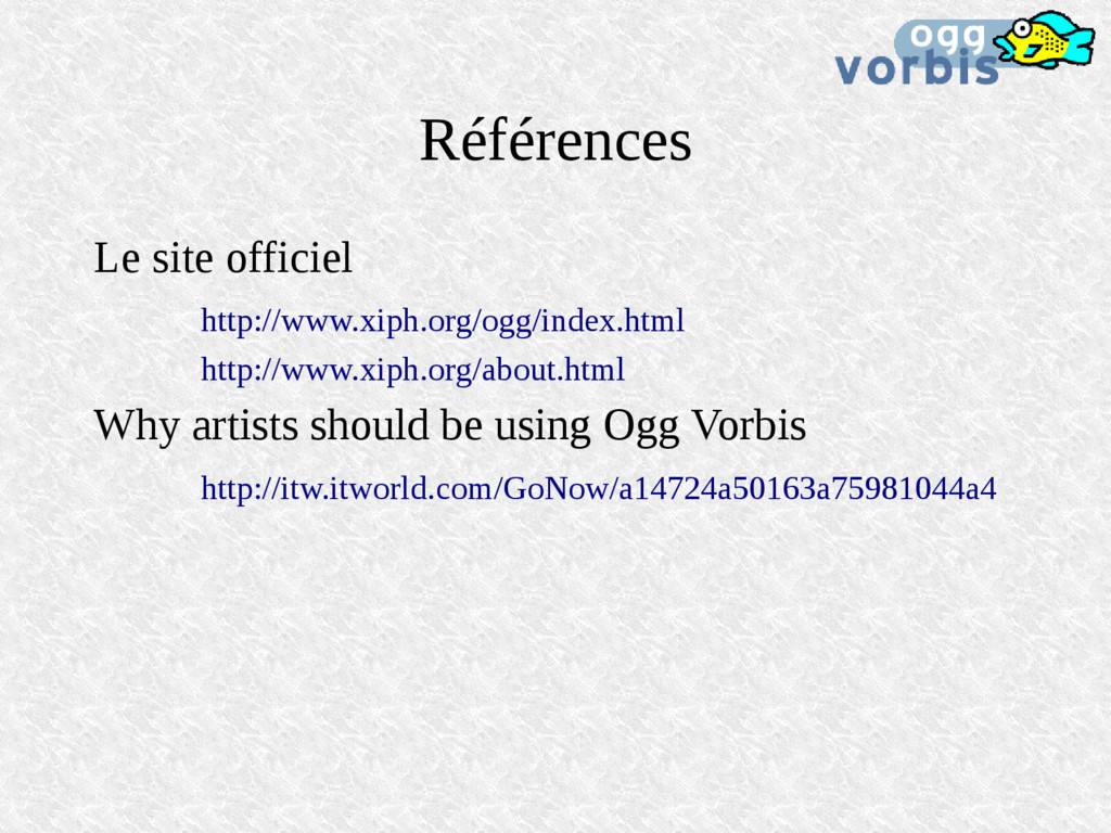 Références Le site officiel http://www.xiph.org...