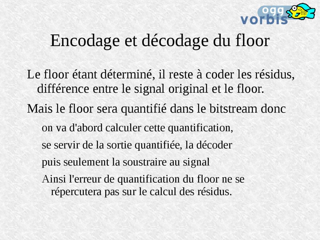 Encodage et décodage du floor Le floor étant dé...
