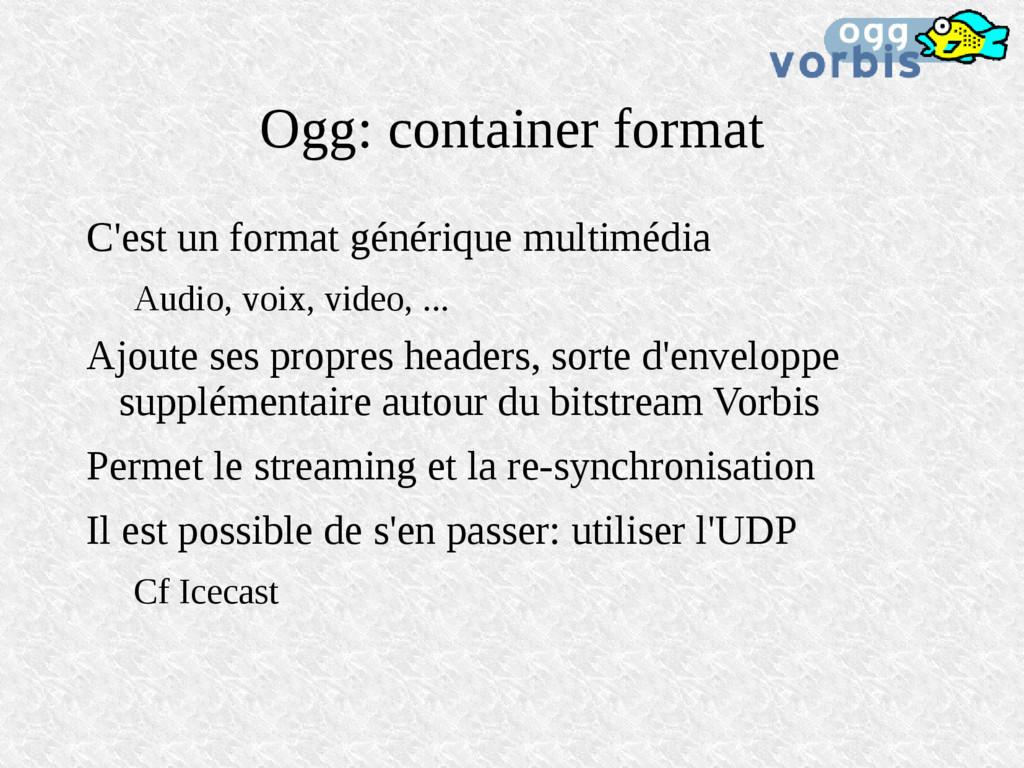 Ogg: container format C'est un format générique...