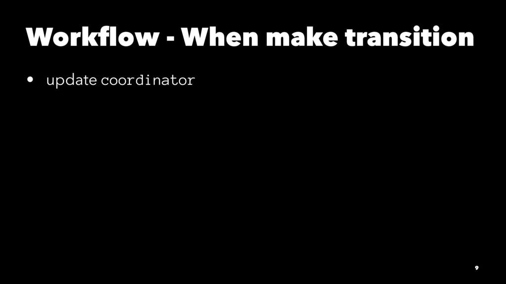 Workflow - When make transition • update coordin...