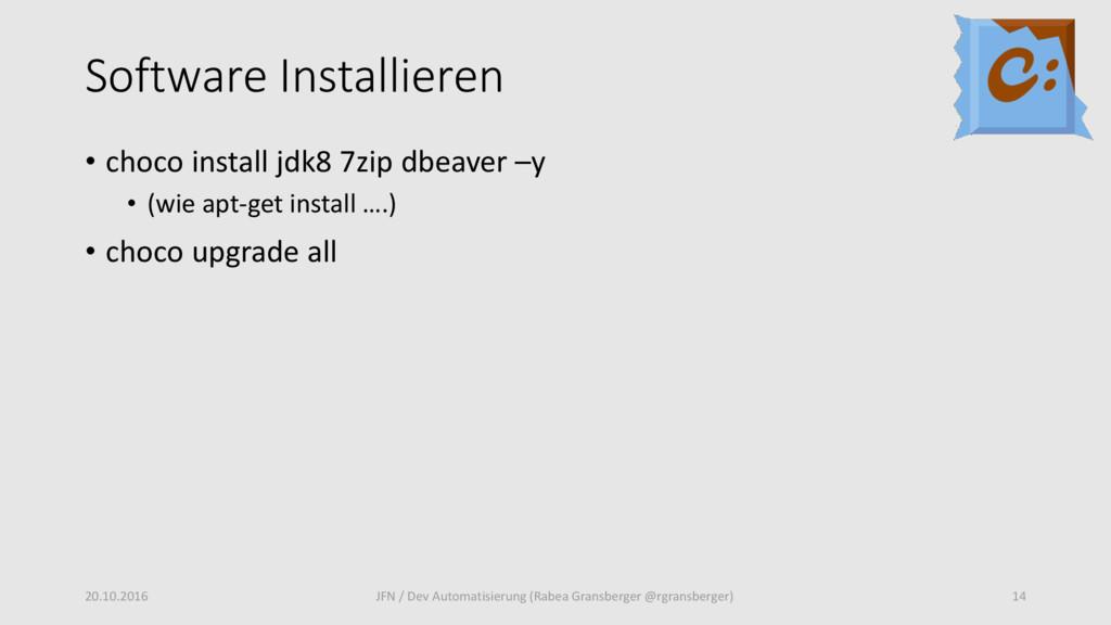 Software Installieren • choco install jdk8 7zip...