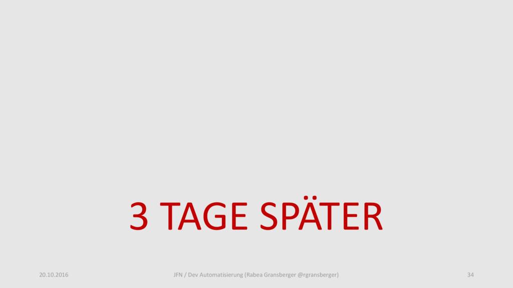 3 TAGE SPÄTER 20.10.2016 JFN / Dev Automatisier...
