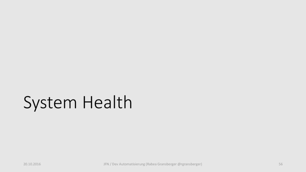 System Health 20.10.2016 JFN / Dev Automatisier...
