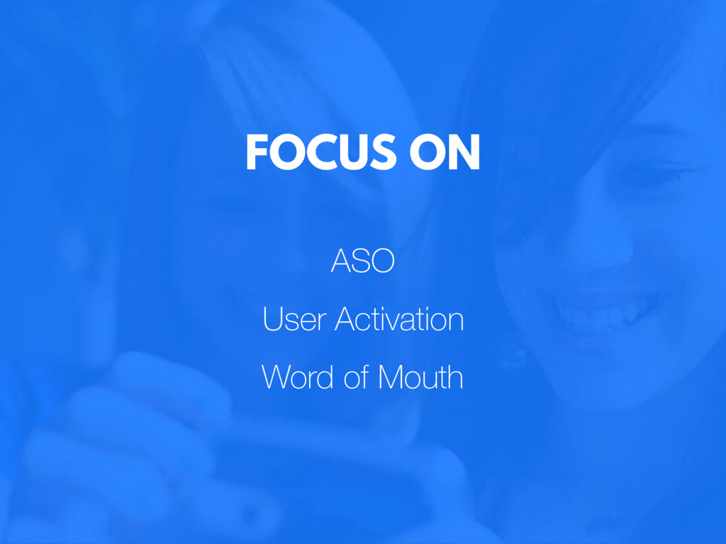 ASO User Activation Word of Mouth FOCUS ON