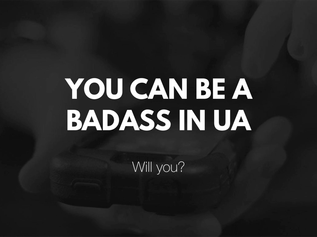 YOU CAN BE A BADASS IN UA Will you?
