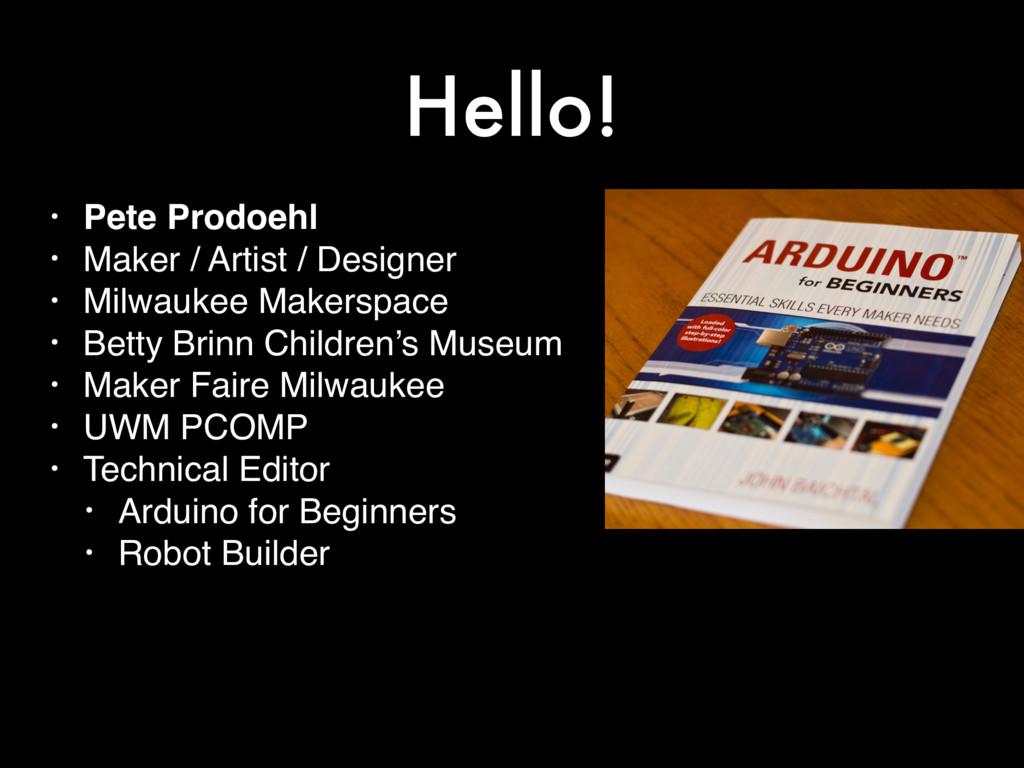 Hello! • Pete Prodoehl • Maker / Artist / Desig...