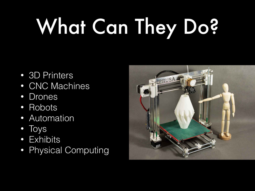 What Can They Do? • 3D Printers • CNC Machines ...