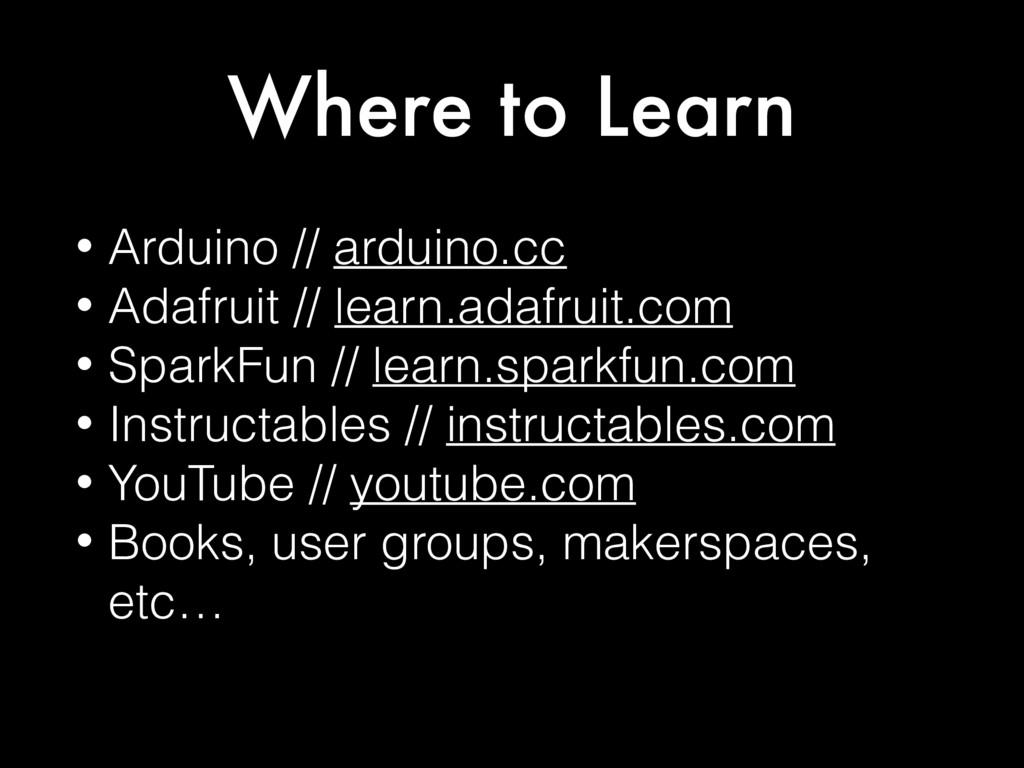 Where to Learn • Arduino // arduino.cc • Adafru...