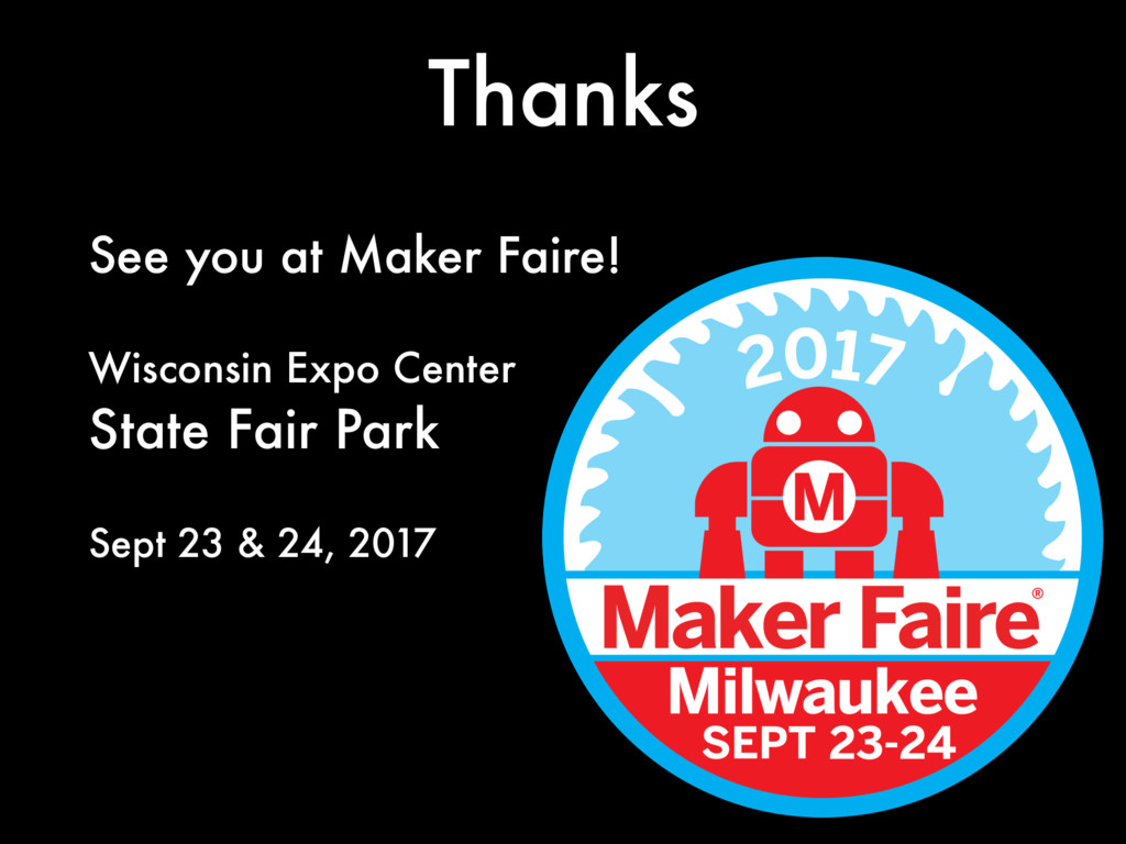 Thanks See you at Maker Faire! Wisconsin Expo C...