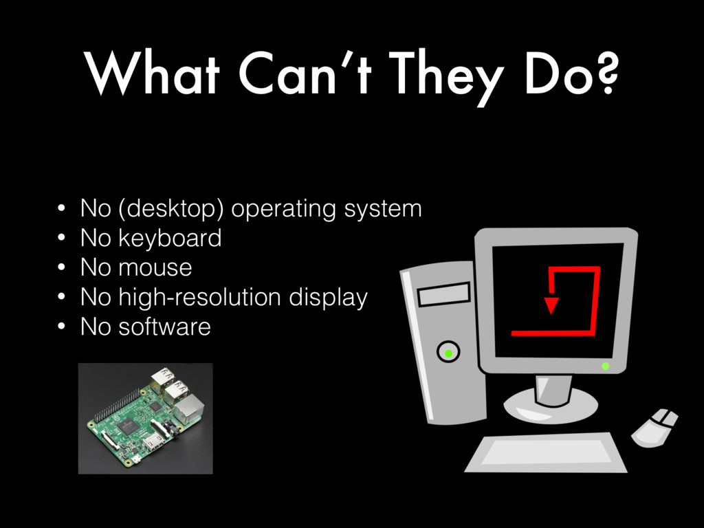 What Can't They Do? • No (desktop) operating sy...