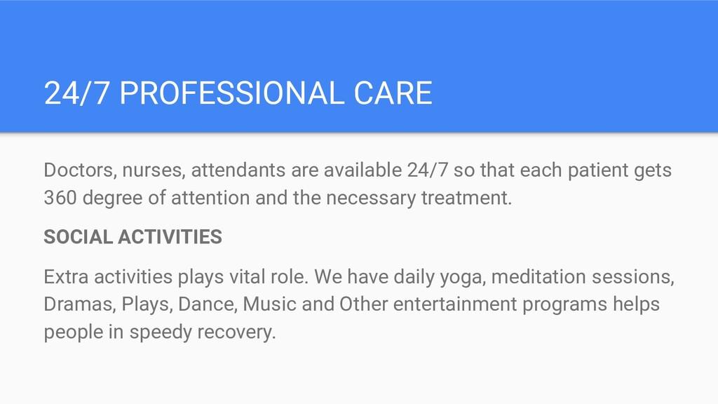 24/7 PROFESSIONAL CARE Doctors, nurses, attenda...