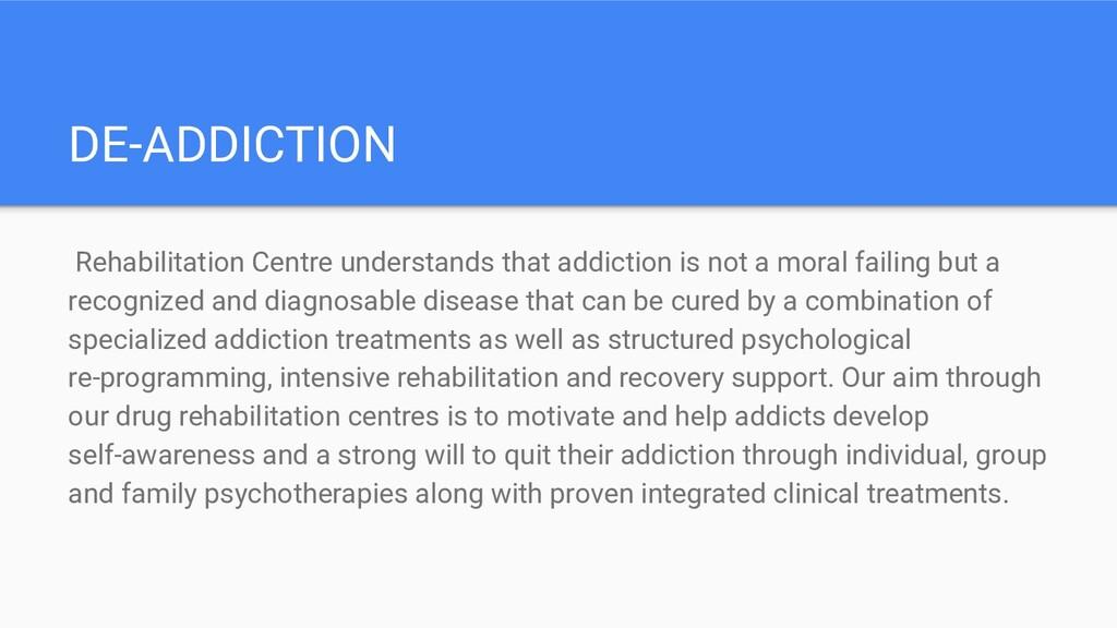 DE-ADDICTION Rehabilitation Centre understands ...