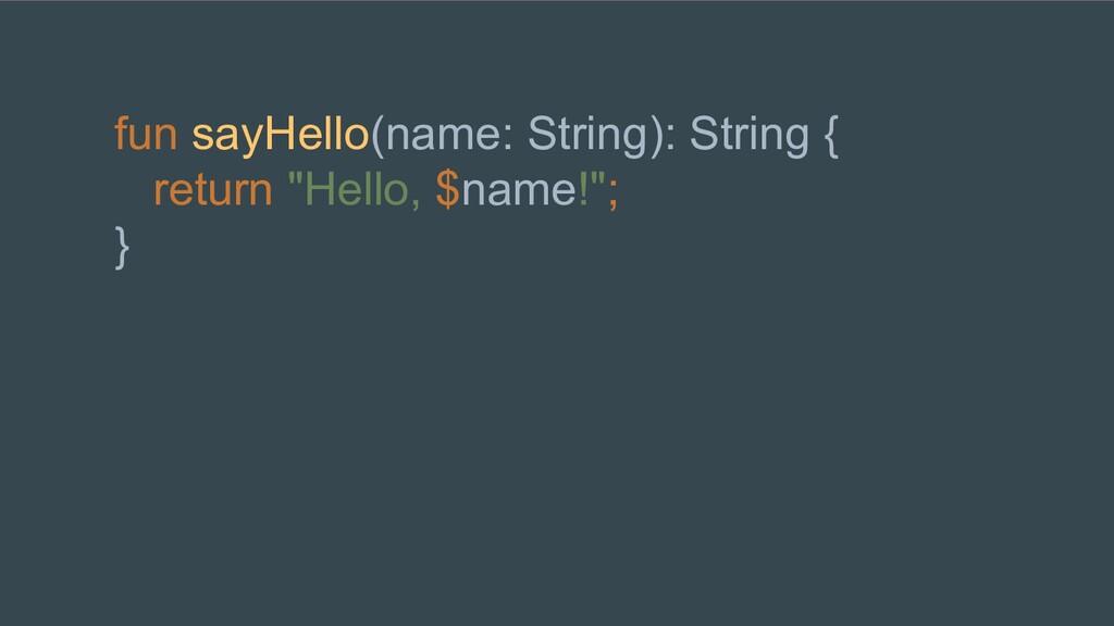 "fun sayHello(name: String): String { return ""He..."