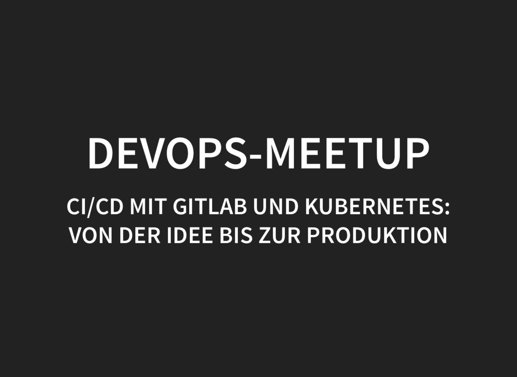 DEVOPS-MEETUP DEVOPS-MEETUP CI/CD MIT GITLAB UN...