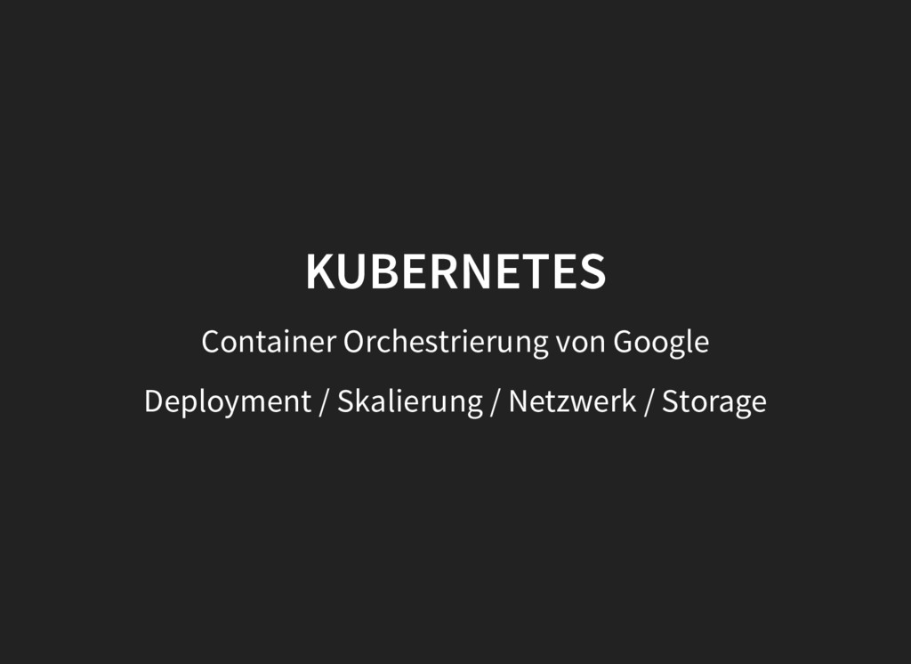 KUBERNETES KUBERNETES Container Orchestrierung ...