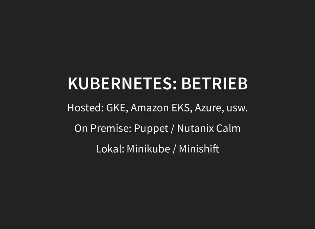 KUBERNETES: BETRIEB KUBERNETES: BETRIEB Hosted:...