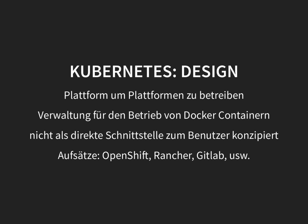 KUBERNETES: DESIGN KUBERNETES: DESIGN Plattform...