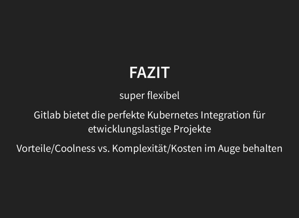 FAZIT FAZIT super flexibel Gitlab bietet die pe...
